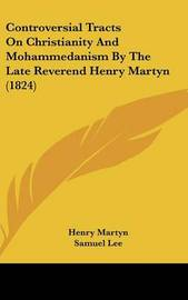 Controversial Tracts on Christianity and Mohammedanism by the Late Reverend Henry Martyn (1824) by Henry Martyn image