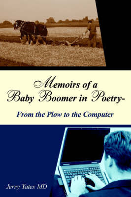 Memoirs of a Baby Boomer in Poetry-From the Plow to the Computer by Jerry Yates, MD