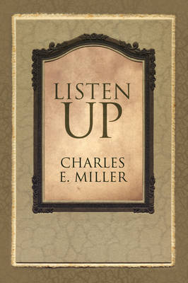 Listen Up by Charles E Miller, IV