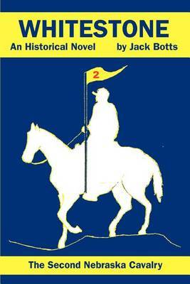 Whitestone: The Second Nebraska Cavalry by Jack Botts image
