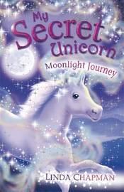 My Secret Unicorn: Moonlight Journey by Linda Chapman