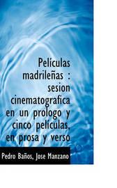 Pelculas Madrileas: Sesin Cinematogrfica En Un Prlogo y Cinco Pelculas, En Prosa y Verso by Jos Manzano image