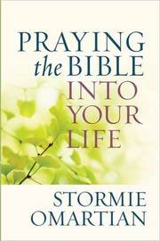 Praying the Bible into Your Life by Stormie Omartian