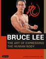 Bruce Lee: The Art of Expressing the Human Body by Bruce Lee