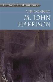 "Viriconium: ""Pastel City"", ""Storm of Wings"", ""In Viriconium"", ""Viriconium Nights"" (Fantasy Masterworks #7) by M.John Harrison"