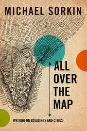 All Over the Map: Writing on Buildings and Cities by Michael Sorkin image