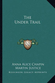 The Under Trail by Anna Alice Chapin