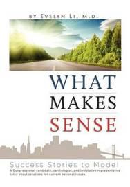 What Makes Sense by Evelyn Li M.D.