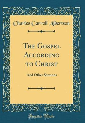 The Gospel According to Christ by Charles Carroll Albertson image