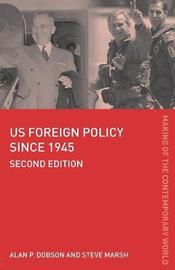 US Foreign Policy since 1945 by Alan P Dobson