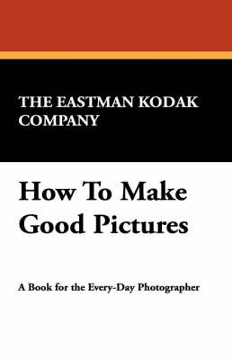 How to Make Good Pictures by Eastman Kodak The Eastman Kodak Company image