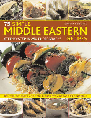 75 Simple Middle Eastern Recipes: Deliciously Quick and Easy Dishes, from Kebabs to Couscous by Kimberley Soheila image