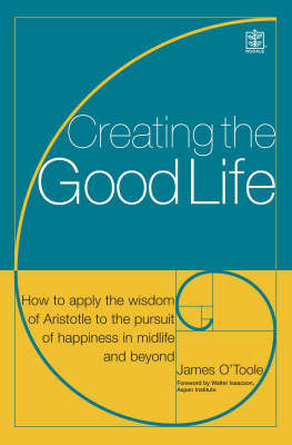 Creating the Good Life: It's Not Just About the Money: How to Apply the Wisdom of Aristotle to the Pursuit of Happiness by James O'Toole image