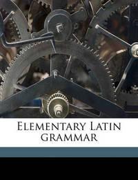 Elementary Latin Grammar by James Donaldson