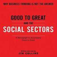 Good to Great and the Social Sectors: A Monograph to Accompany Good to Great by James C Collins