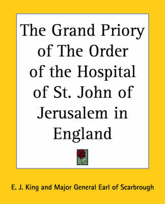 The Grand Priory of the Order of the Hospital of St. John of Jerusalem in England by E.J. King