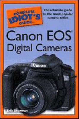 The Complete Idiot's Guide to Canon Eos Digital Cameras by Erik Sherman