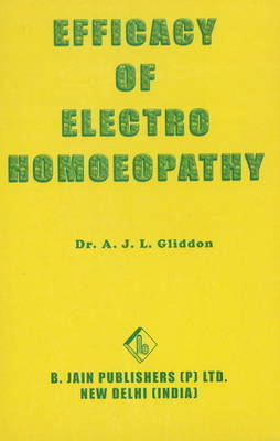 Efficacy of Electro Homoeopathy by A. J. L. Gliddon