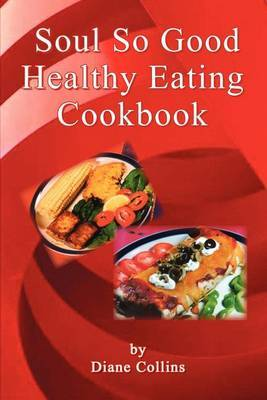 Soul So Good Healthy Eating Cookbook by Diane Collins image