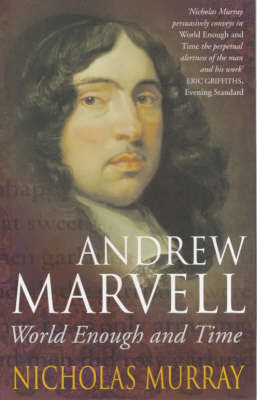 Andrew Marvell: World Enough and Time by Nicholas Murray