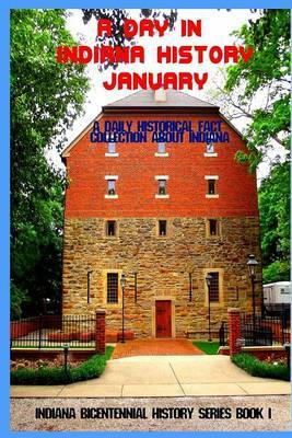 A Day in Indiana History - January: A Daily Historical Fact Collection about Indiana by Paul R Wonning image