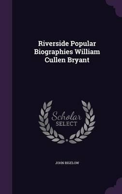 Riverside Popular Biographies William Cullen Bryant by John Bigelow