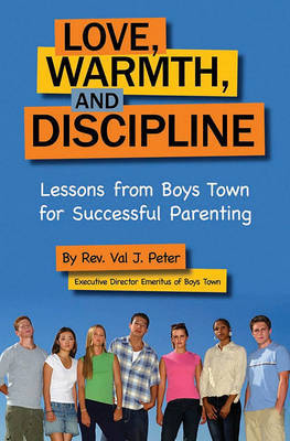 Love, Warmth, and Discipline by Val J Peter