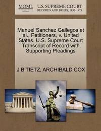 Manuel Sanchez Gallegos Et Al., Petitioners, V. United States. U.S. Supreme Court Transcript of Record with Supporting Pleadings by J B Tietz
