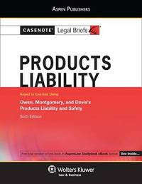 Casenote Legal Briefs for Product Liability, Keyed to Owen, Montgomery, and Davis by Casenote Legal Briefs