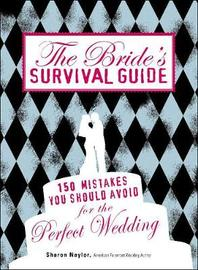 The Bride's Survival Guide: 150 Mistakes You Should Avoid to Ensure the Perfect Wedding by Sharon Naylor
