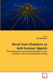 Novel Iron Chelators as Anti-Tumour Agents by W. Yu