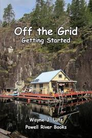 Off the Grid - Getting Started by Wayne J. Lutz