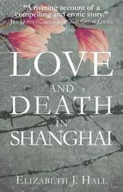 Love and Death in Shanghai by Elizabeth Hall