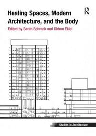 Healing Spaces, Modern Architecture, and the Body by Sarah Schrank