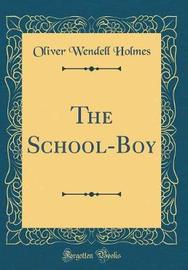 The School-Boy (Classic Reprint) by Oliver Wendell Holmes image