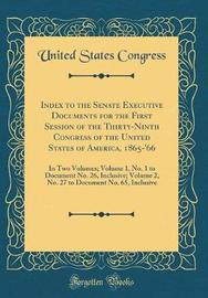 Index to the Senate Executive Documents for the First Session of the Thirty-Ninth Congress of the United States of America, 1865-'66 by United States Congress image
