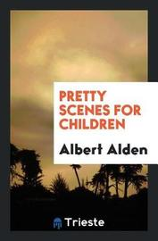Pretty Scenes for Children by Albert Alden image