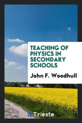 Teaching of Physics in Secondary Schools by John F Woodhull image