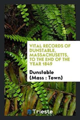 Vital Records of Dunstable, Massachusetts, to the End of the Year 1849 by Dunstable (Mass. : Town) image