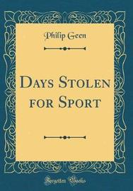 Days Stolen for Sport (Classic Reprint) by Philip Geen
