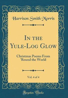 In the Yule-Log Glow, Vol. 4 of 4 by Harrison Smith Morris