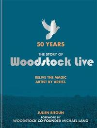 50 Years: The Story of Woodstock Live by Julien Bitoun