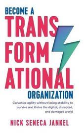 Become A Transformational Organization by Nick Seneca Jankel