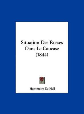 Situation Des Russes Dans Le Caucase (1844) by Hommaire De Hell image