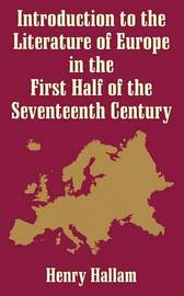 Introduction to the Literature of Europe in the First Half of the 17th Century by Henry Hallam