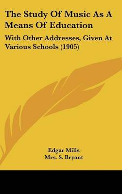The Study of Music as a Means of Education: With Other Addresses, Given at Various Schools (1905) by Edgar Mills image