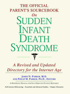The Official Parent's Sourcebook on Sudden Infant Death Syndrome: A Revised and Updated Directory for the Internet Age by ICON Health Publications