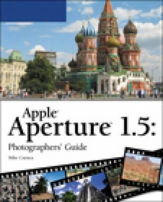 Apple Aperture 1.5: Photographers' Guide by Mike Cuenca