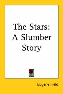 The Stars: A Slumber Story by Eugene Field