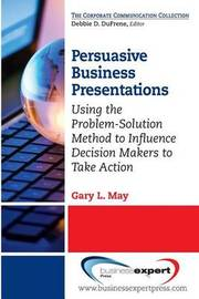 Persuasive Business Presentations by Gary May
